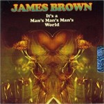 James Brown, It's a Man's Man's Man's World, paroles