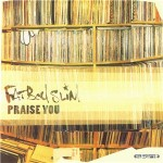 Fatboy Slim, Praise You, paroles