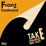 Franz Ferdinand – Take Me Out (Song Story)