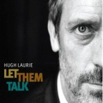 Critique disque : Hugh Laurie – Let Them Talk