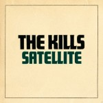 The Kills – Satellite (Song Story)
