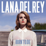 Critique disque : Lana Del Rey – Born to die