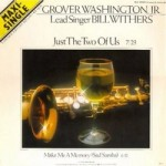 Grover Washington Jr. et Bill Withers – Just The Two of Us (Song Story)